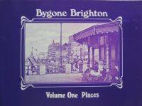 Bygone Brighton Volume One: Places